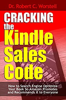 Cracking the Kindle Sales Code: How to Search Engine Optimize Your Book so Amazon Promotes and Recommends it to Everyone (Really Simple Writing & Publishing 7) by [Dr. Robert C. Worstell]