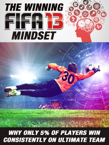 The winning FIFA 13 mindset: why only 5% of players win consistently on Ultimate Team (English Edition)