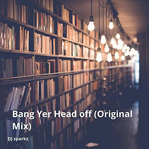 Bang Yer Head Off [Explicit]