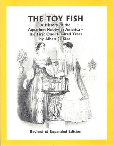 The Toy Fish: A History of the Aquarium Hobby in America: The First One-Hundred Years