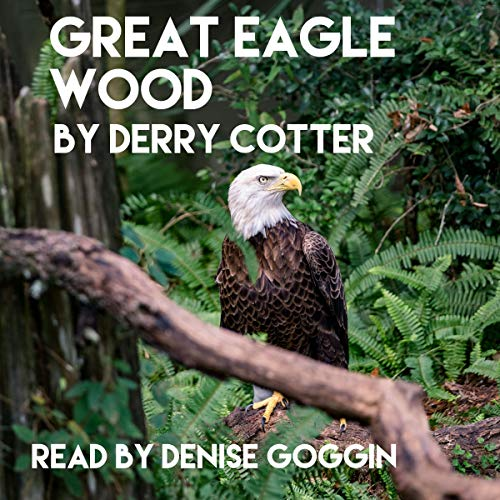 Great Eagle Wood: An American Story Audiobook By Derry Cotter cover art