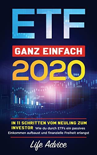 ETF ganz einfach 2020: In 11 Schritten vom Neuling zum Investor, Wie du durch ETFs ein passives Einkommen aufbaust und finanzielle Freiheit erlangst