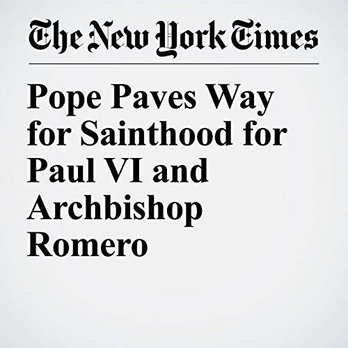 Pope Paves Way for Sainthood for Paul VI and Archbishop Romero copertina