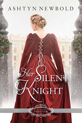 Her Silent Knight: A Christmas Regency Romance (Belles of Christmas: Frost Fair Book 1) by [Ashtyn Newbold]