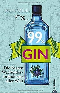 Gin-Buch: 99 x Gin. Die besten Wacholderbrände aus aller Welt. Für Martini, Gin Tonic und Co. 99 starke Wacholder-Destilla...