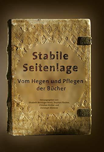 Stabile Seitenlage: Vom Hegen und Pflegen der Bücher (Veröffentlichungen der Bibliotheken der Stadt Mainz)