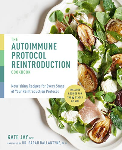 The Autoimmune Protocol Reintroduction Cookbook: Nourishing Recipes for Every Stage of Your Reintroduction Protocol - Includes Recipes for The 4 Stages of AIP! (English Edition)