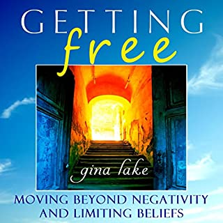 Getting Free     Moving Beyond Negativity and Limiting Beliefs              By:                                                                                                                                 Gina Lake                               Narrated by:                                                                                                                                 Toni Orans                      Length: 5 hrs and 19 mins     Not rated yet     Overall 0.0