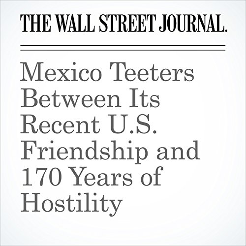 Mexico Teeters Between Its Recent U.S. Friendship and 170 Years of Hostility copertina