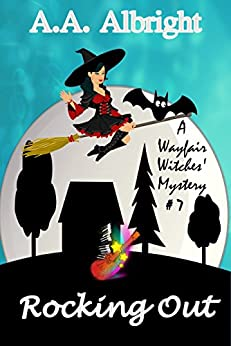 Rocking Out (A Wayfair Witches' Cozy Mystery #7) by [A.A. Albright]