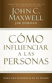 Cómo influenciar a las personas: Haga una diferencia en su mundo de [John C. Maxwell, Jim Dornan]