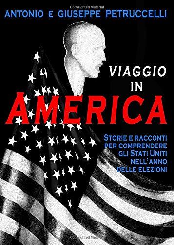 Viaggio in America: Storie e racconti per comprendere gli Stati Uniti nell'anno delle elezioni