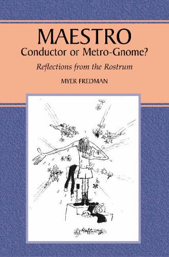 Fredman, M: Maestro: Conductor or Metro-Gnome?, Reflections from the Rostrum