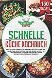 Schnelle Küche Kochbuch: 150 leckere schnelle Rezepte mit nur 5 Zutaten. Für Anfänger, Berufstätige und die ganze Familie für jede Tageszeit! Gesunde Ernährung leicht gemacht inkl. Nährwertangaben