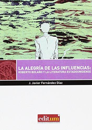 Alegria de las Influencias: Roberto Bolaño y la Literatura Estadounidense, La