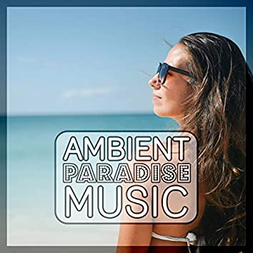 Ambient Paradise Music - Sunrise, Summer Solstice, Ambient House for Chill, Chill Out Music