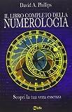 Il libro completo della numerologia. Scopri la tua vera essenza