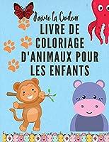 J'aime la Couleur: Livre de coloriage d'animaux pour les enfants de 3 à 8 ans. Livre de coloriage pour garçons et filles - Livre de coloriage d'activités pour enfants