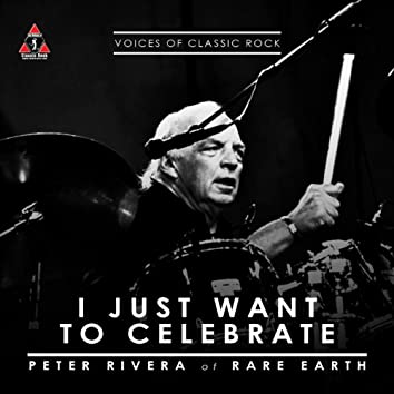 """The Voices Of Classic Rock """"I Just Want To Celebrate"""" Ft. Peter Rivera of Rare Earth"""