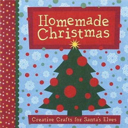 Homemade Christmas: Creative Crafts for Santas Elves