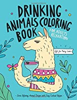 Drinking Animals Coloring Book: A Fun Coloring Gift Book for Party Lovers & Adults Relaxation with Stress Relieving...
