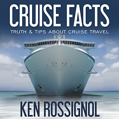 Cruise Facts - Truth & Tips About Cruse Travel  By  cover art