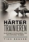 Härter Trainieren: 25 Intensitätstechniken für...
