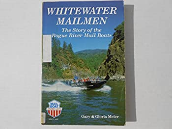 Whitewater Mailmen: The Story of the Rogue River Mail Boats 0892882166 Book Cover