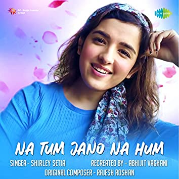 Na Tum Jano Na Hum - Single