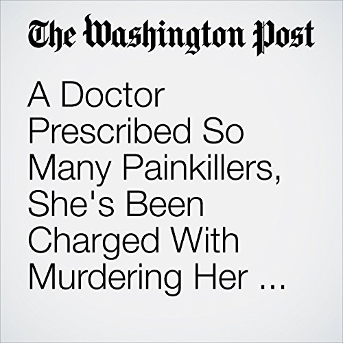 A Doctor Prescribed So Many Painkillers, She's Been Charged With Murdering Her Patients, Authorities Say copertina