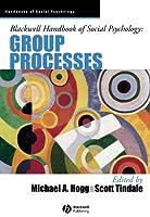 Blackwell Handbook of Social Psychology: Group Processes (Blackwell Handbooks of Social Psychology)