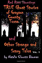 Red River Hauntings - TRUE Ghost Stories of Grayson County Texas....and Other Strange and Scary Tales (Volume 1)