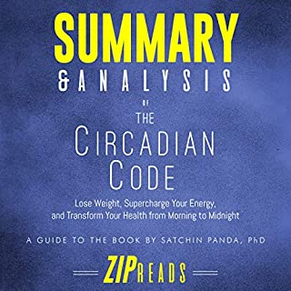 Summary & Analysis of The Circadian Code: Lose Weight, Supercharge Your Energy, and Transform Your Health from Morning to Midnight | A Guide to the Book by Satchin Panda                   By:                                                                                                                                 ZIP Reads                               Narrated by:                                                                                                                                 Satauna Howery                      Length: 53 mins     4 ratings     Overall 4.3