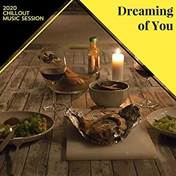 Dreaming Of You - 2020 Chillout Music Session