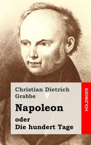 Napoleon oder Die hundert Tage: Ein Drama in fünf Aufzügen