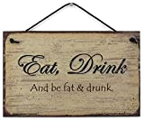 5x8 Vintage Style Sign Saying,'Eat Drink And be fat & Drunk' Decorative Fun Universal Household Signs from Egbert's Treasures