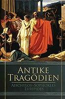 Antike Tragoedien - Aischylos, Sophokles, Euripides