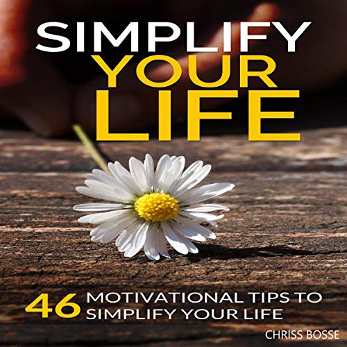 Simplify Your Life: 46 Motivational Tips to Simplify Your Life Titelbild