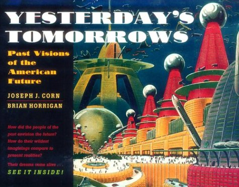 Yesterday's Tomorrows: Past Visions of the American Future