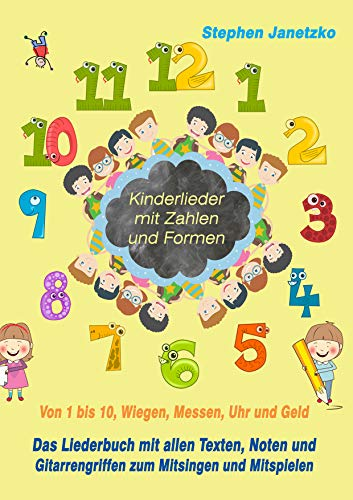 Kinderlieder mit Zahlen und Formen - Von 1 bis 10, Wiegen, Messen, Uhr und Geld: Das Liederbuch mit allen Texten, Noten und Gitarrengriffen zum Mitsingen und Mitspielen