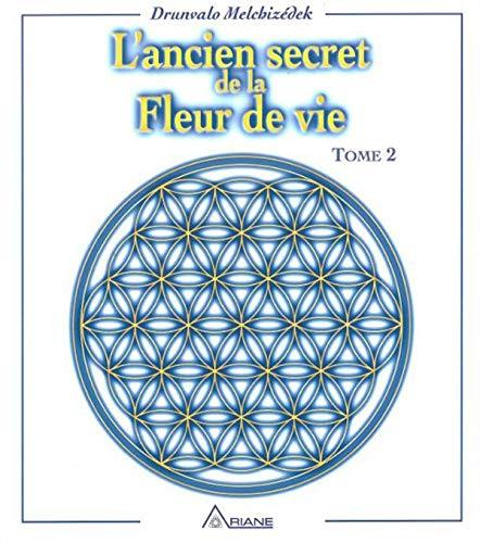 L'ancien secret de la Fleur de vie. Tome 2