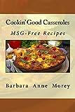 Cookin' Good Casseroles: MSG-Free Recipes (Volume 4)