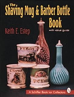The Shaving Mug & Barber Bottle Book: With Value Guide