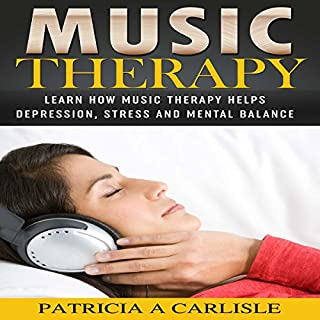 Music Therapy: Learn How Music Therapy Helps Depression, Stress and Mental Balance audiobook cover art