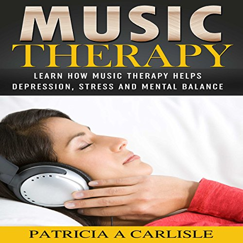 Music Therapy: Learn How Music Therapy Helps Depression, Stress and Mental Balance cover art