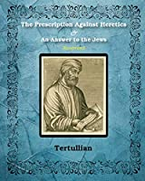 The Prescription Against Heretics and An Answer to the Jews