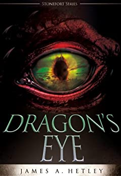Dragon's Eye (Contemporary Fantasy) (The Stonefort Series Book 1) by [James A. Hetley]