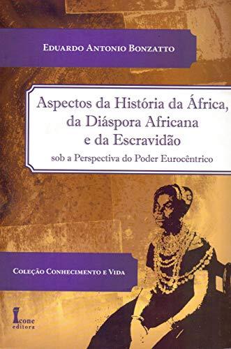 Aspectos da História da África, da Diáspora Africana e da Escravidão Sob a Perspectiva do Poder Eurocêntrico