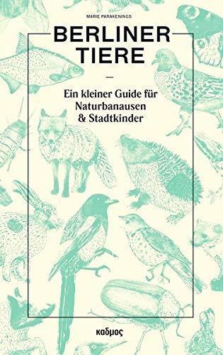Berliner Tiere: Ein kleiner Guide für Naturbanausen und Stadtkinder