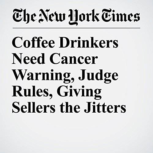 Coffee Drinkers Need Cancer Warning, Judge Rules, Giving Sellers the Jitters copertina